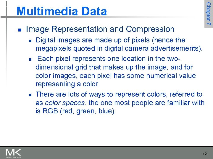 n Image Representation and Compression n Chapter 7 Multimedia Data Digital images are made