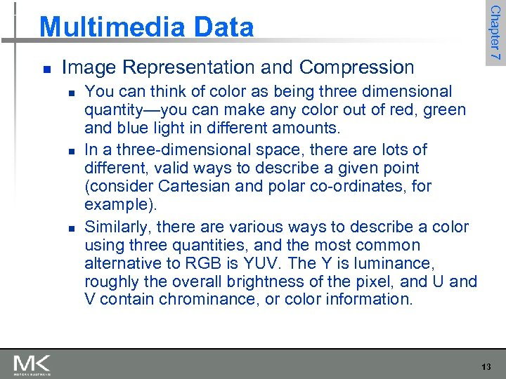 Chapter 7 Multimedia Data n Image Representation and Compression n You can think of