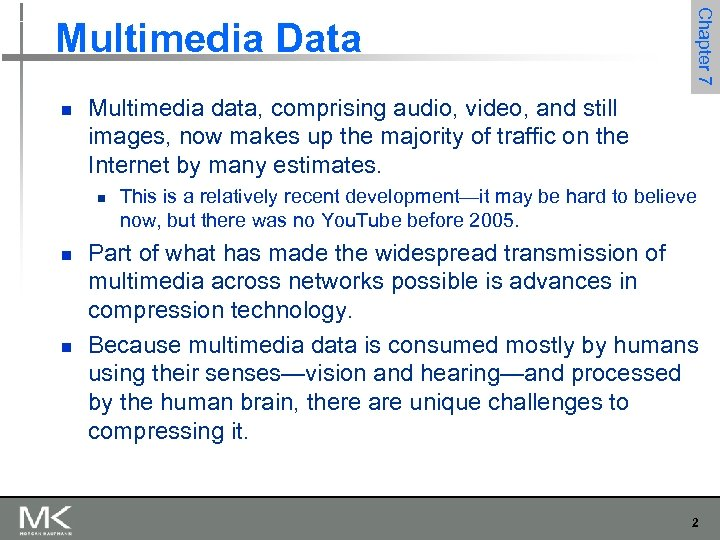 n Multimedia data, comprising audio, video, and still images, now makes up the majority