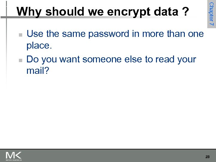 Chapter 7 Why should we encrypt data ? n n Use the same password