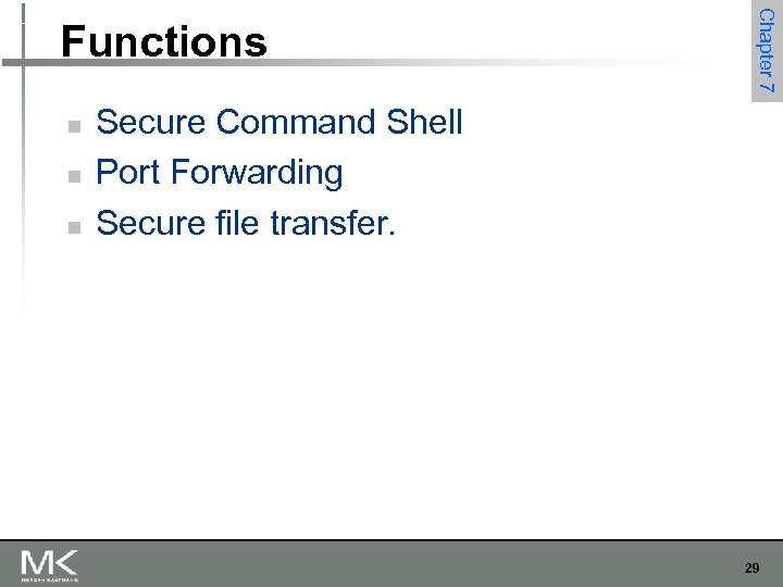 n n n Chapter 7 Functions Secure Command Shell Port Forwarding Secure file transfer.