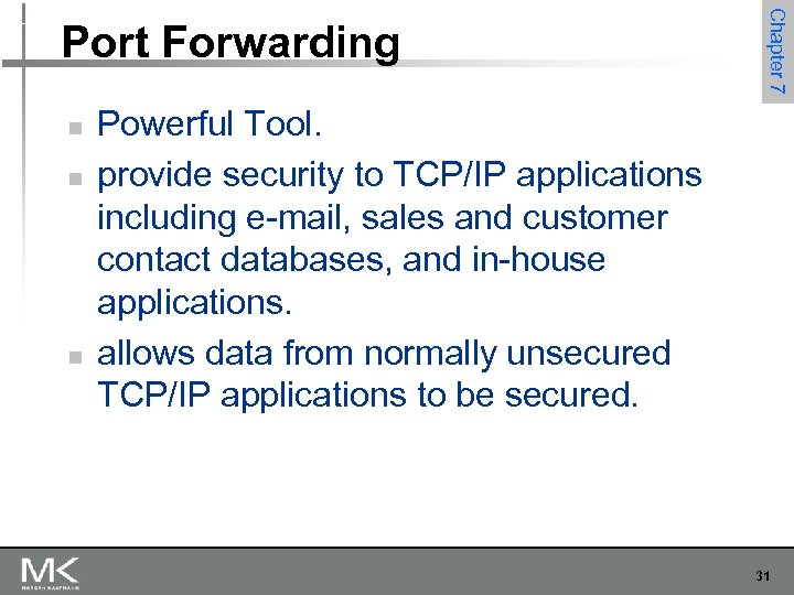 n n n Chapter 7 Port Forwarding Powerful Tool. provide security to TCP/IP applications