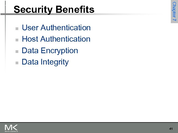 n n Chapter 7 Security Benefits User Authentication Host Authentication Data Encryption Data Integrity