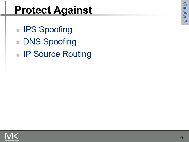 n n n Chapter 7 Protect Against IPS Spoofing DNS Spoofing IP Source Routing