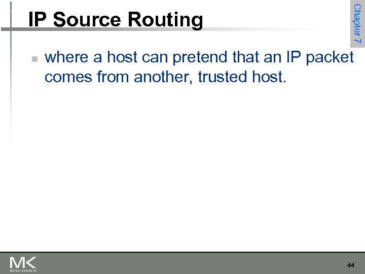 n Chapter 7 IP Source Routing where a host can pretend that an IP