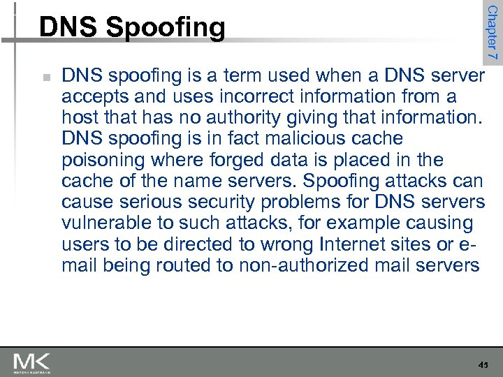 n Chapter 7 DNS Spoofing DNS spoofing is a term used when a DNS