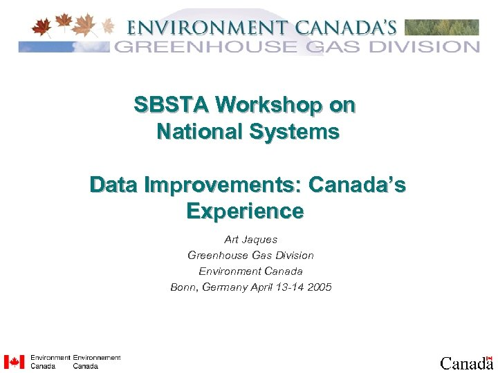 SBSTA Workshop on National Systems Data Improvements: Canada's Experience Art Jaques Greenhouse Gas Division