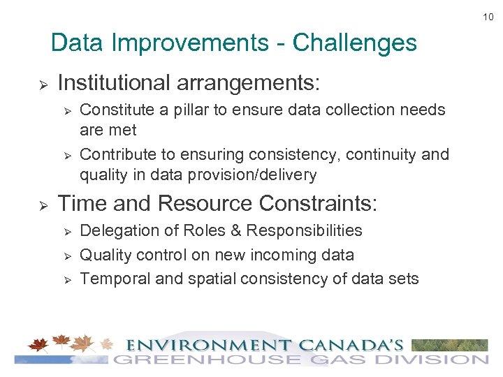10 Data Improvements - Challenges Ø Institutional arrangements: Ø Ø Ø Constitute a pillar