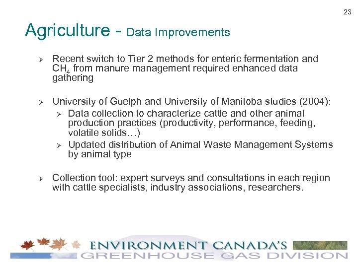 23 Agriculture - Data Improvements Ø Ø Ø Recent switch to Tier 2 methods