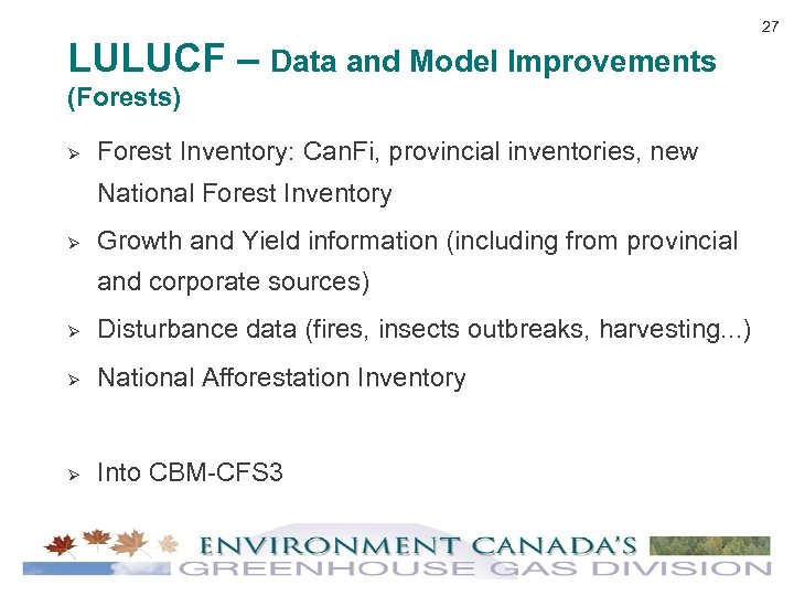 LULUCF – Data and Model Improvements (Forests) Ø Forest Inventory: Can. Fi, provincial inventories,