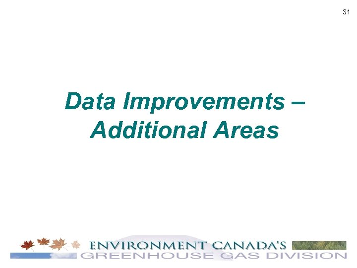 31 Data Improvements – Additional Areas