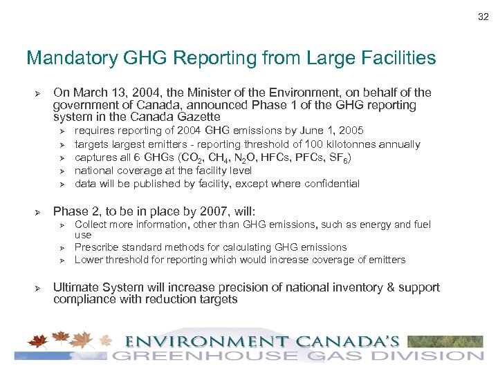 32 Mandatory GHG Reporting from Large Facilities Ø On March 13, 2004, the Minister