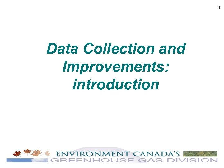 8 Data Collection and Improvements: introduction