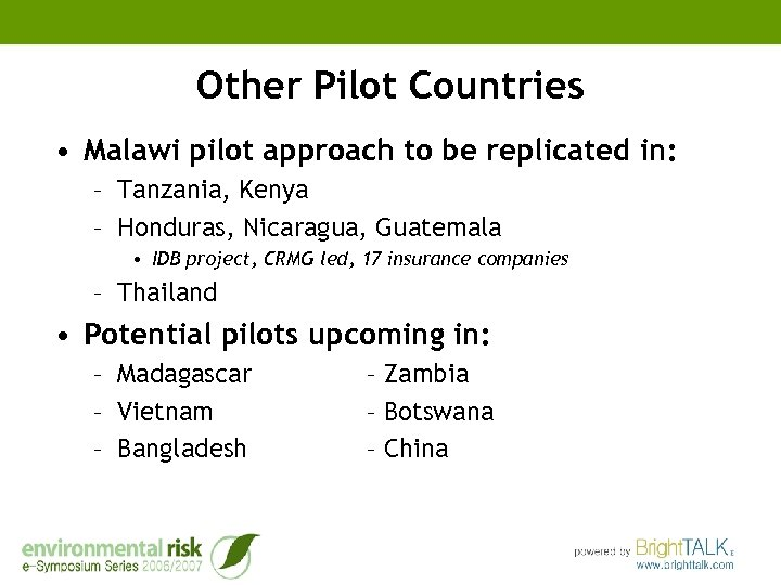 Other Pilot Countries • Malawi pilot approach to be replicated in: – Tanzania, Kenya