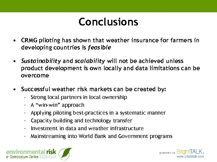 Conclusions • CRMG piloting has shown that weather insurance for farmers in developing countries