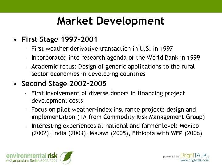 Market Development • First Stage 1997 -2001 – First weather derivative transaction in U.