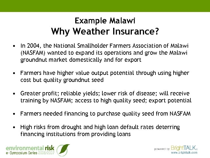 Example Malawi Why Weather Insurance? • In 2004, the National Smallholder Farmers Association of