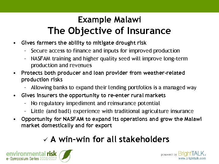 Example Malawi The Objective of Insurance • Gives farmers the ability to mitigate drought