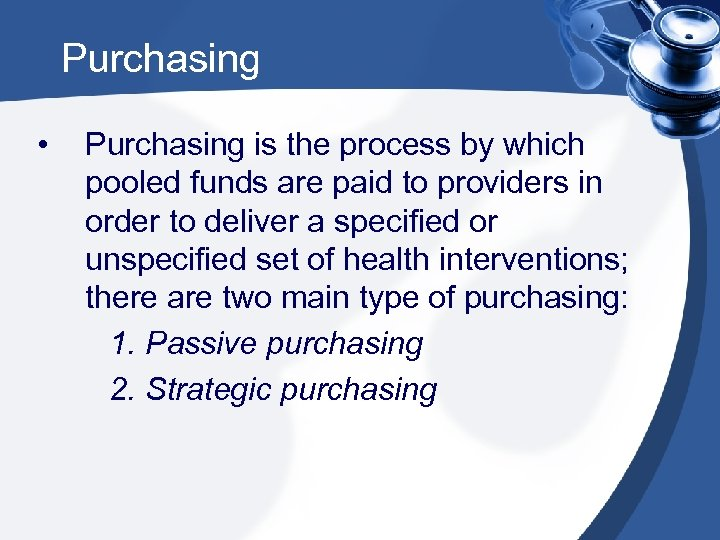 Purchasing • Purchasing is the process by which pooled funds are paid to providers