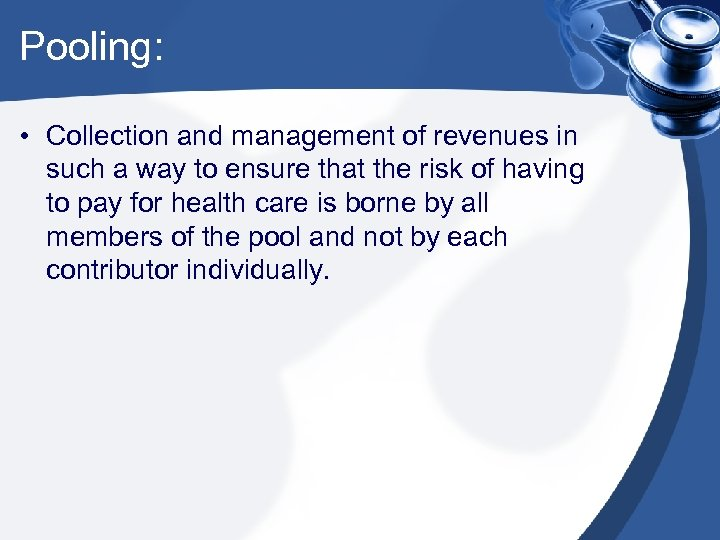 Pooling: • Collection and management of revenues in such a way to ensure that