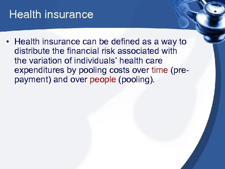 Health insurance • Health insurance can be defined as a way to distribute the