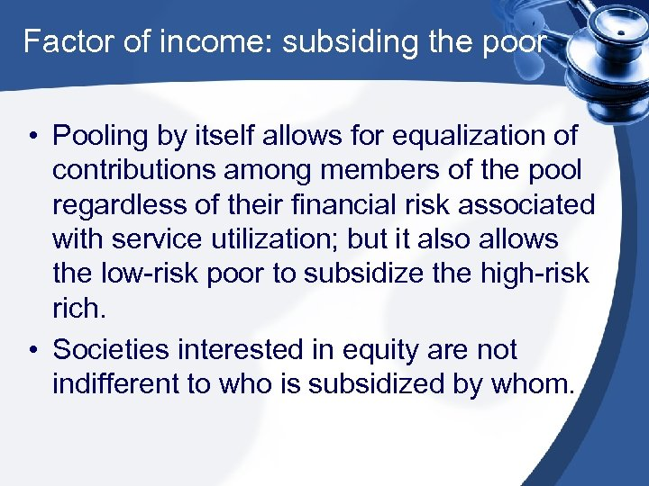 Factor of income: subsiding the poor • Pooling by itself allows for equalization of