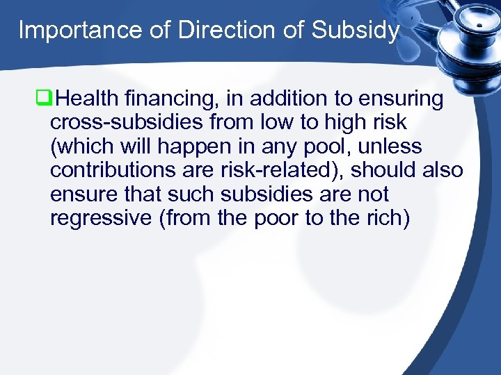 Importance of Direction of Subsidy q. Health financing, in addition to ensuring cross-subsidies from