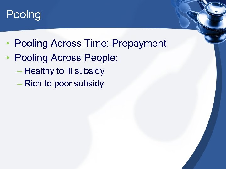 Poolng • Pooling Across Time: Prepayment • Pooling Across People: – Healthy to ill