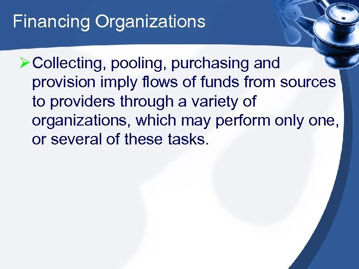 Financing Organizations Ø Collecting, pooling, purchasing and provision imply flows of funds from sources