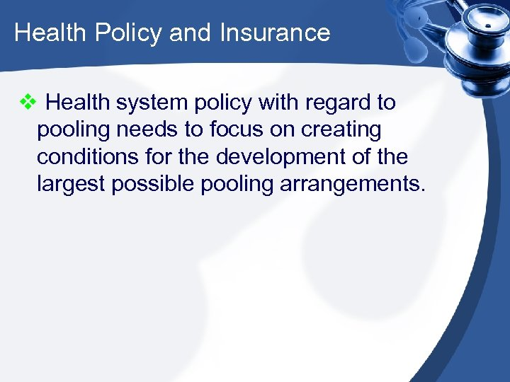 Health Policy and Insurance v Health system policy with regard to pooling needs to