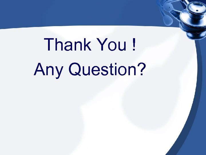 Thank You ! Any Question?
