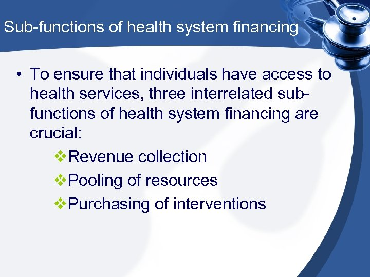 Sub-functions of health system financing • To ensure that individuals have access to health