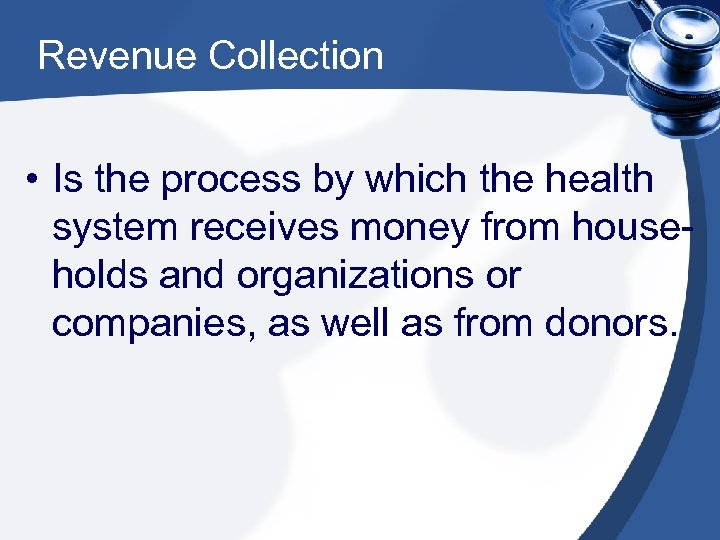 Revenue Collection • Is the process by which the health system receives money from