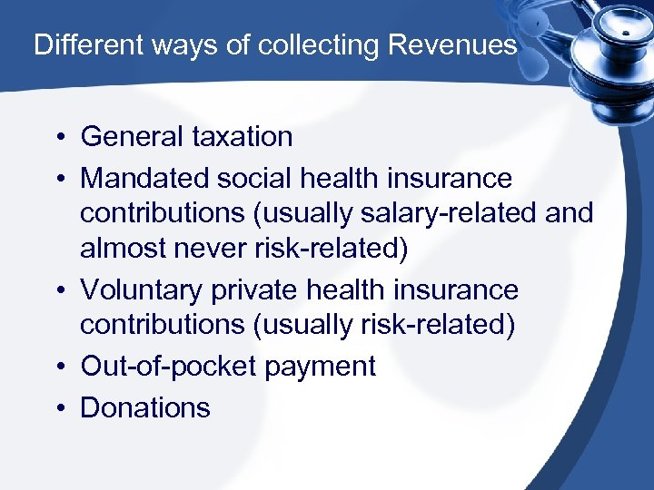 Different ways of collecting Revenues • General taxation • Mandated social health insurance contributions