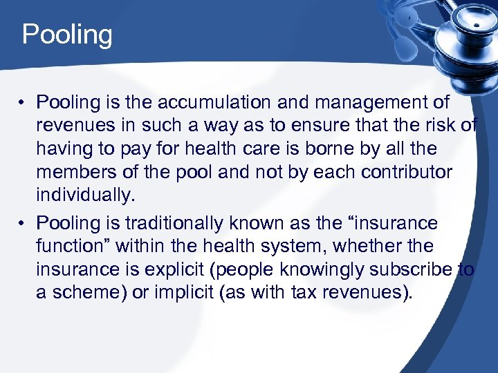 Pooling • Pooling is the accumulation and management of revenues in such a way
