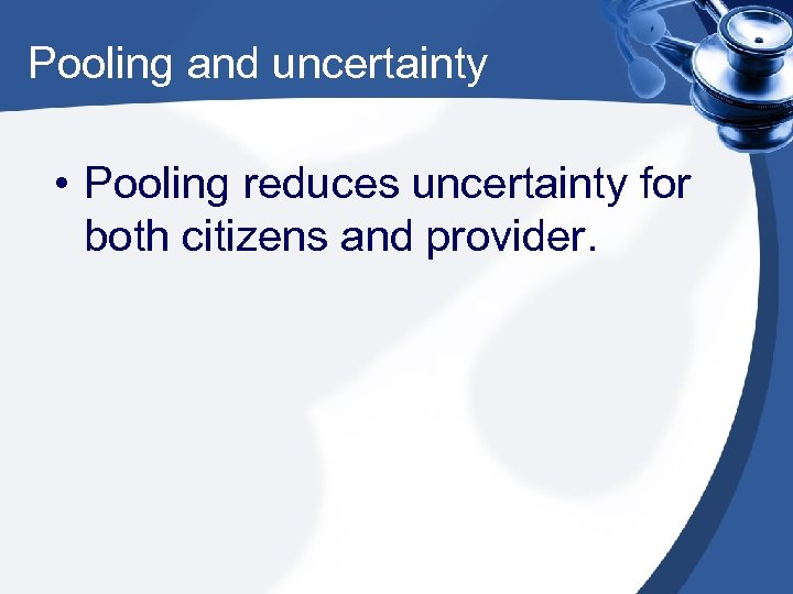 Pooling and uncertainty • Pooling reduces uncertainty for both citizens and provider.