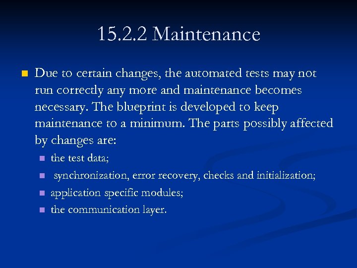 15. 2. 2 Maintenance n Due to certain changes, the automated tests may not
