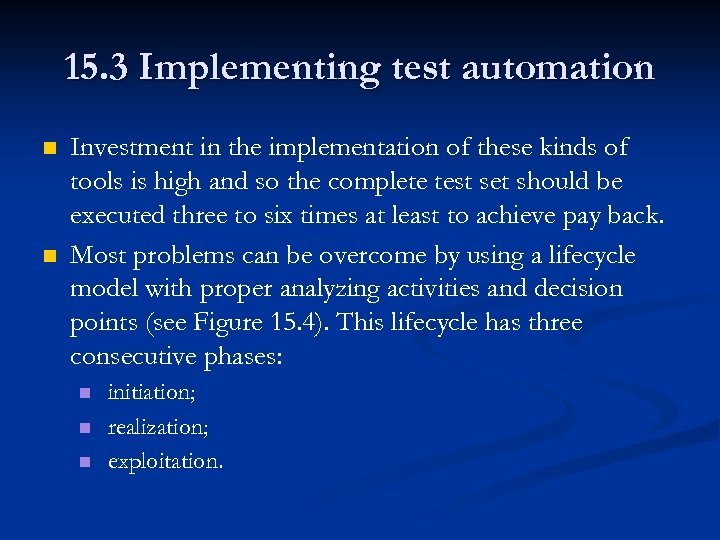 15. 3 Implementing test automation n n Investment in the implementation of these kinds