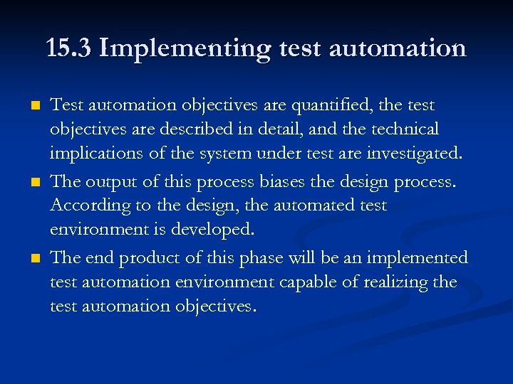 15. 3 Implementing test automation n Test automation objectives are quantified, the test objectives