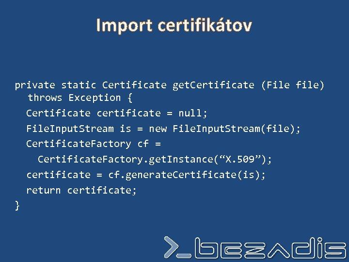 Import certifikátov private static Certificate get. Certificate (File file) throws Exception { Certificate certificate