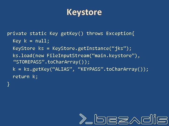 Keystore private static Key get. Key() throws Exception{ Key k = null; Key. Store