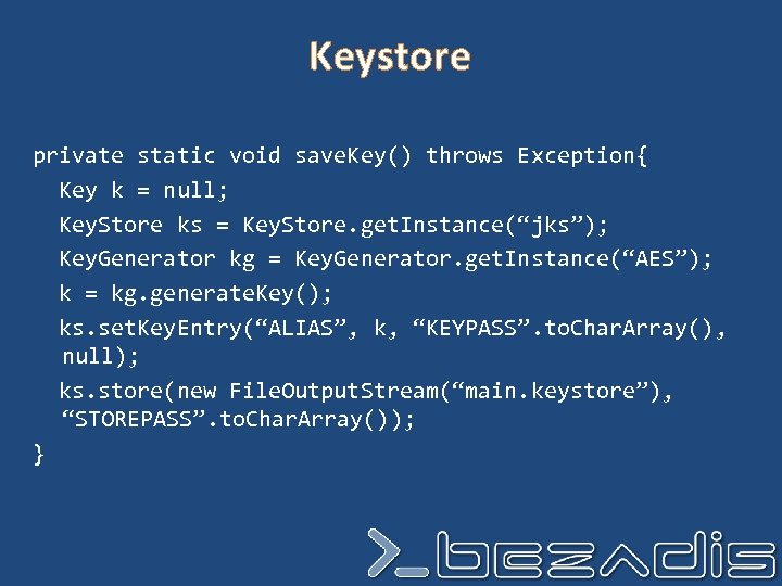 Keystore private static void save. Key() throws Exception{ Key k = null; Key. Store