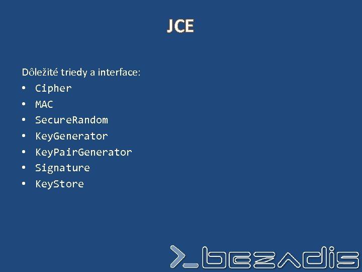 JCE Dôležité triedy a interface: • Cipher • MAC • Secure. Random • Key.