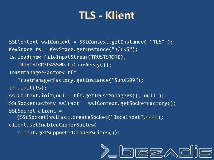 TLS - Klient SSLContext ssl. Context = SSLContext. get. Instance(