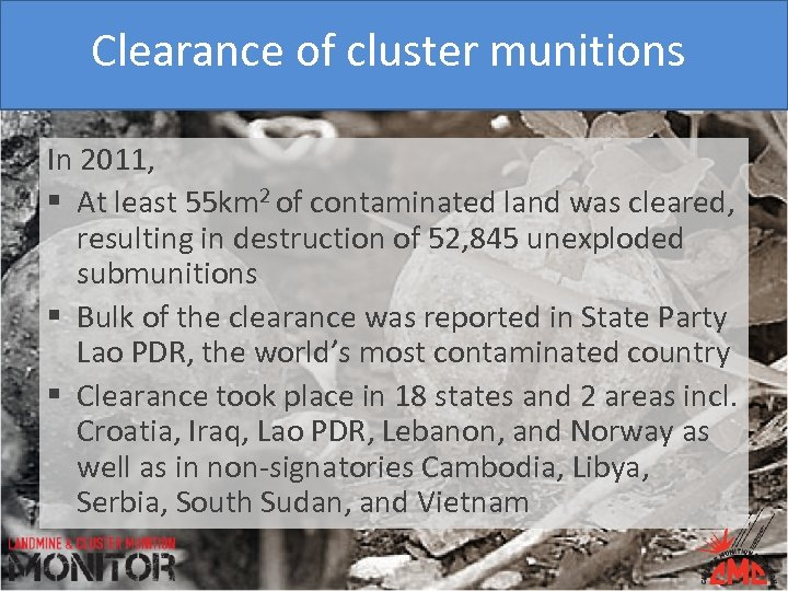 Clearance of cluster munitions In 2011, § At least 55 km 2 of contaminated