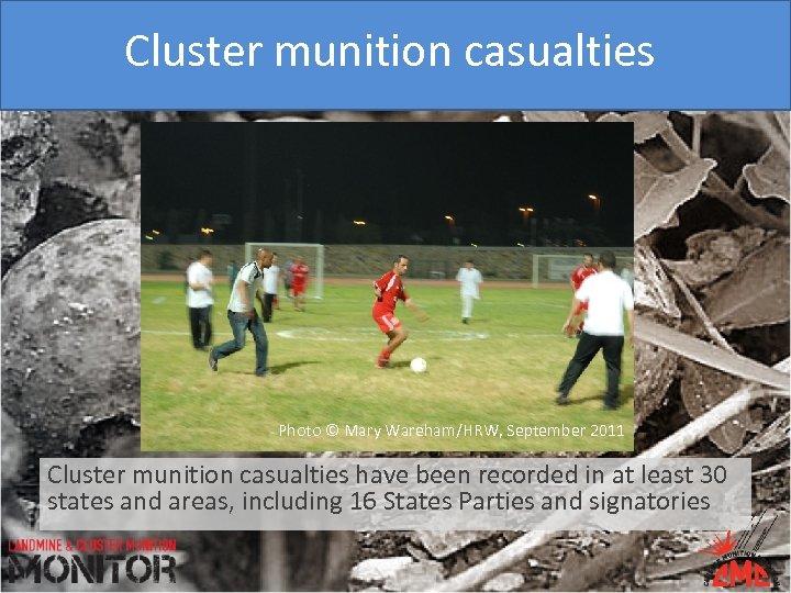 Cluster munition casualties Photo © Mary Wareham/HRW, September 2011 Cluster munition casualties have been