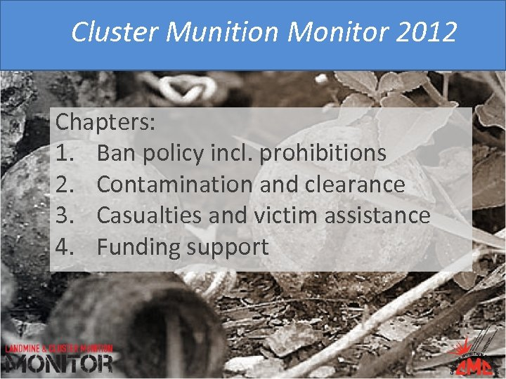 Cluster Munition Monitor 2012 Chapters: 1. Ban policy incl. prohibitions 2. Contamination and clearance
