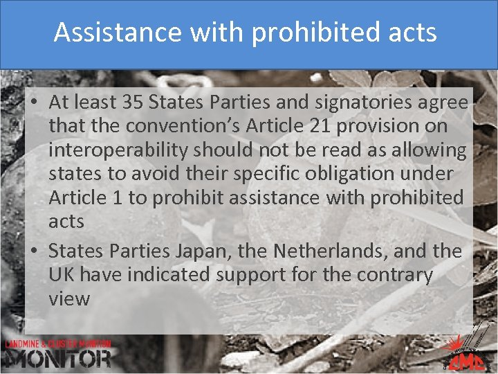 Assistance with prohibited acts • At least 35 States Parties and signatories agree that