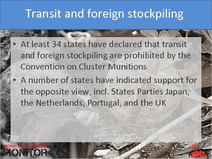 Transit and foreign stockpiling • At least 34 states have declared that transit and