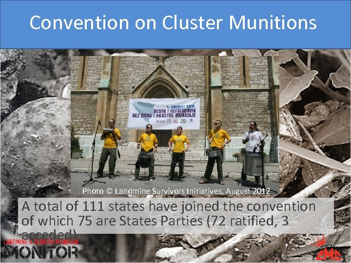 Convention on Cluster Munitions Photo © Landmine Survivors Initiatives, August 2012 A total of
